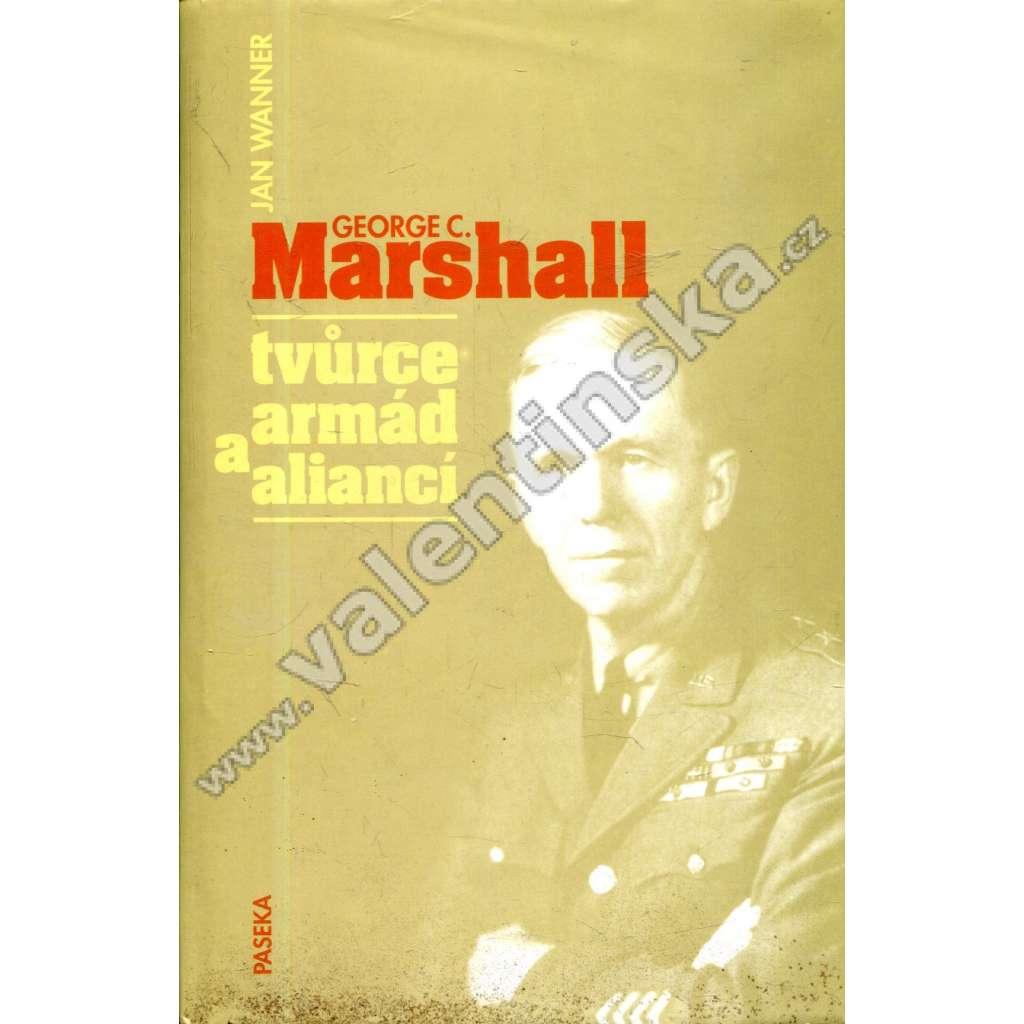 George C. Marschall * Tvůrce armád a aliancí