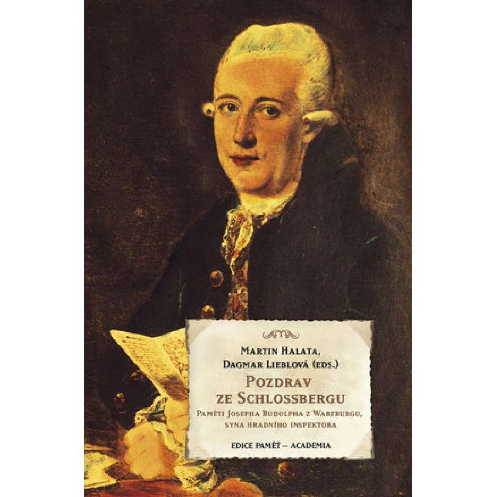 Pozdrav ze Schlossbergu. Paměti Josefa Rudolpha z Wartburgu, syna hradního inspektora (Pražský hrad)  (Edice Paměť - Academia)
