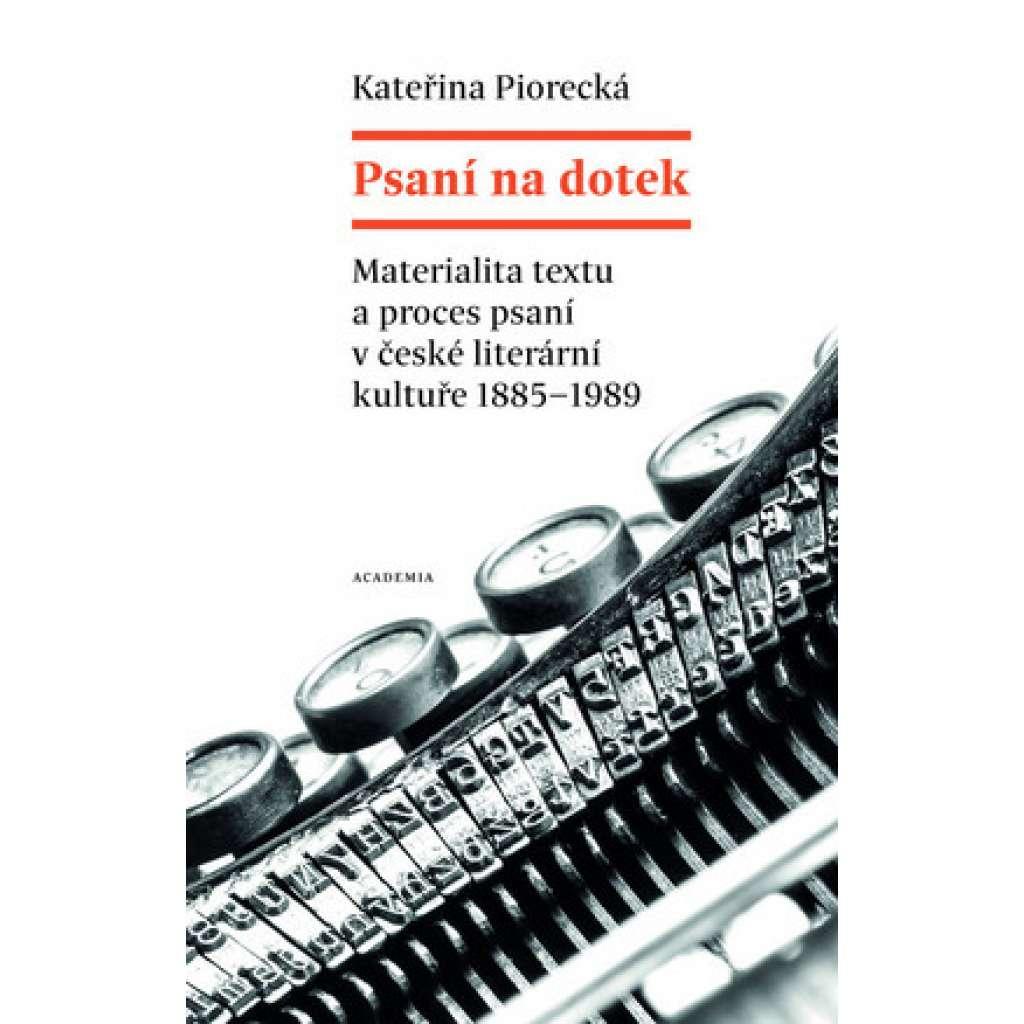 Psaní na dotek. Materialita textu a proces psaní v české literární kultuře 1885-1989