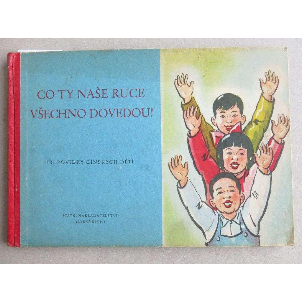Co ty naše ruce všechno dovedou!. Tři povídky čínských dětí