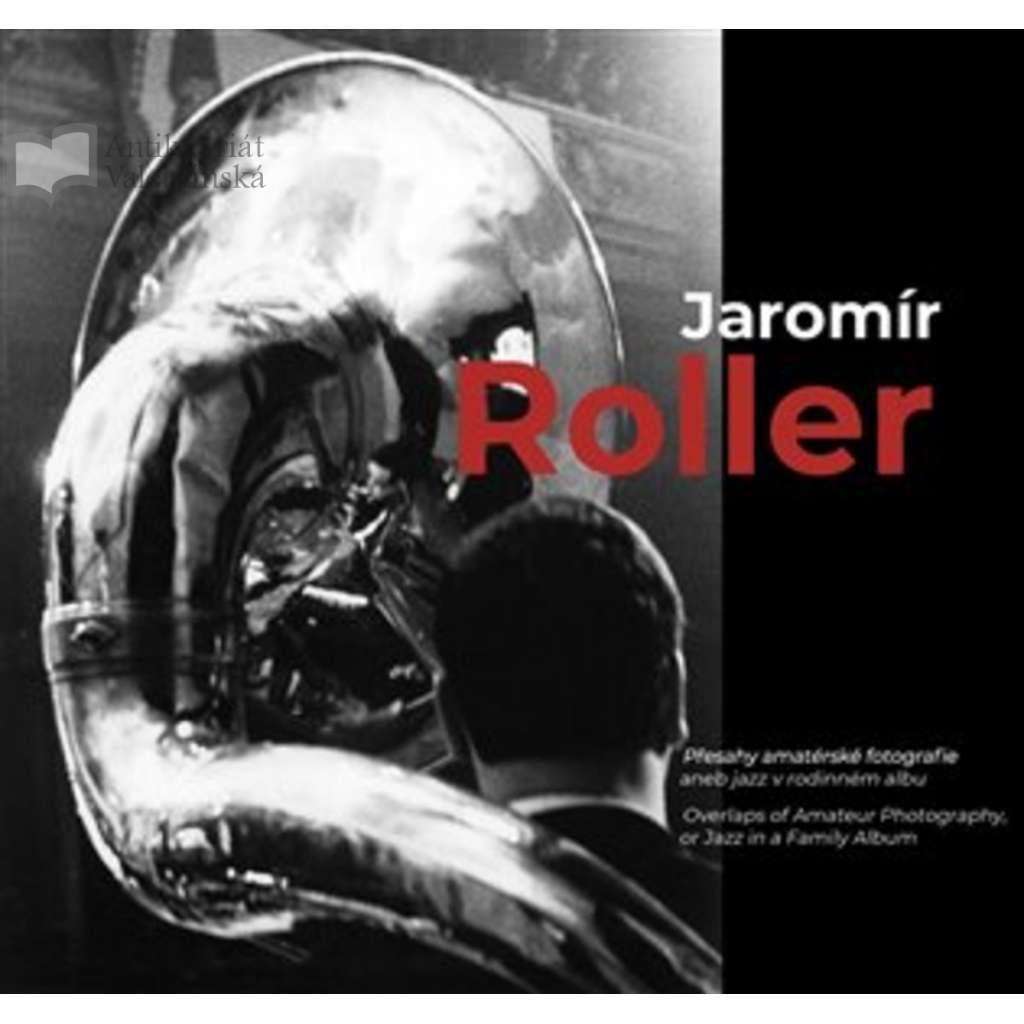 Jaromír Roller. Přesahy amatérské fotografie, aneb, jazz v rodinném albu