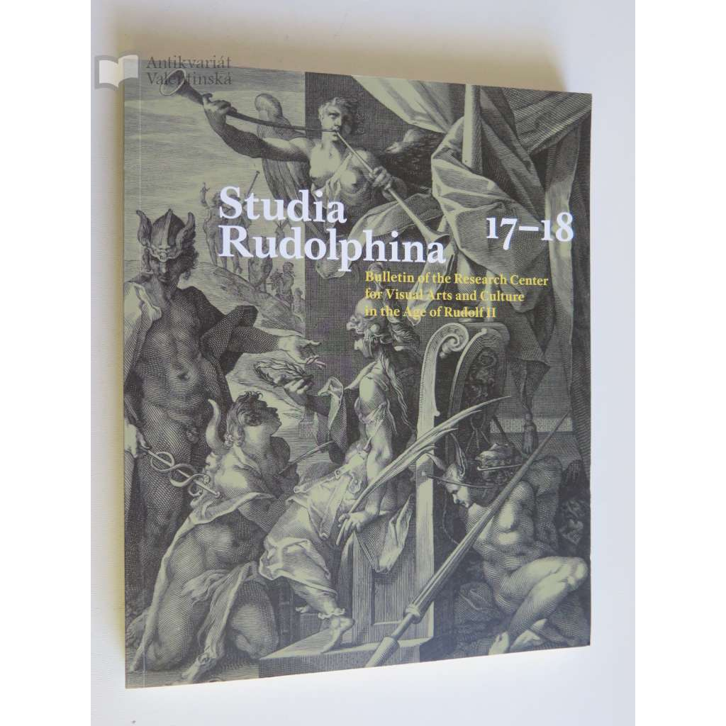 Studia Rudolphina: Bulletin of the Research Centre for Visual Art and Culture in the Age of Rudolph II, No. 17-18