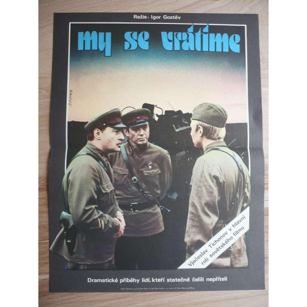 My se vrátíme (filmový plakát, film SSSE 1974, režie Igor Gostev, Hrají: Vjačeslav Tichonov, Vladimir Sergejevič Ivašov, Vladimir Zamanskij)