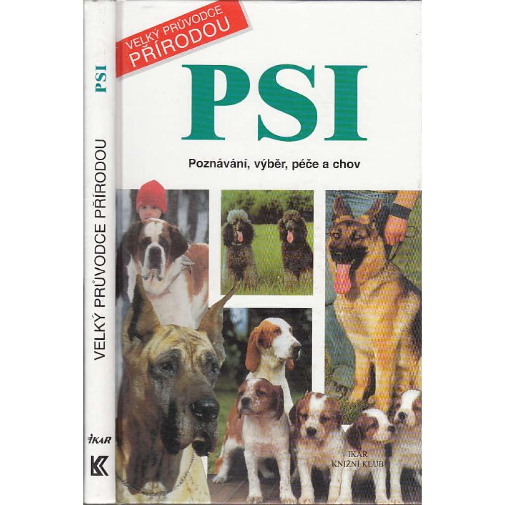 Psi: poznávání, výběr, péče a chov