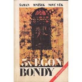 3x Egon Bondy (Šaman, Mníšek, Nový věk)