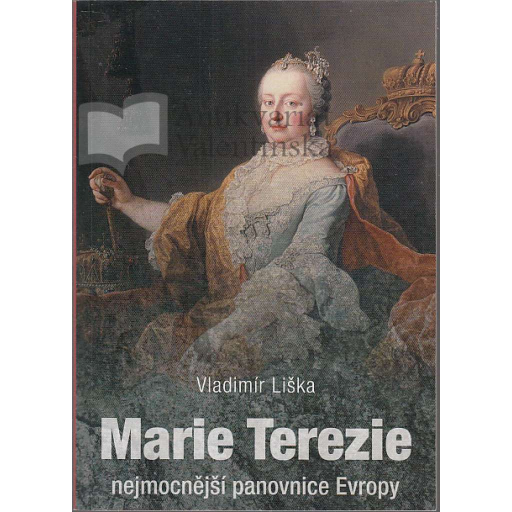 Marie Terezie - nejmocnější panovnice Evropy