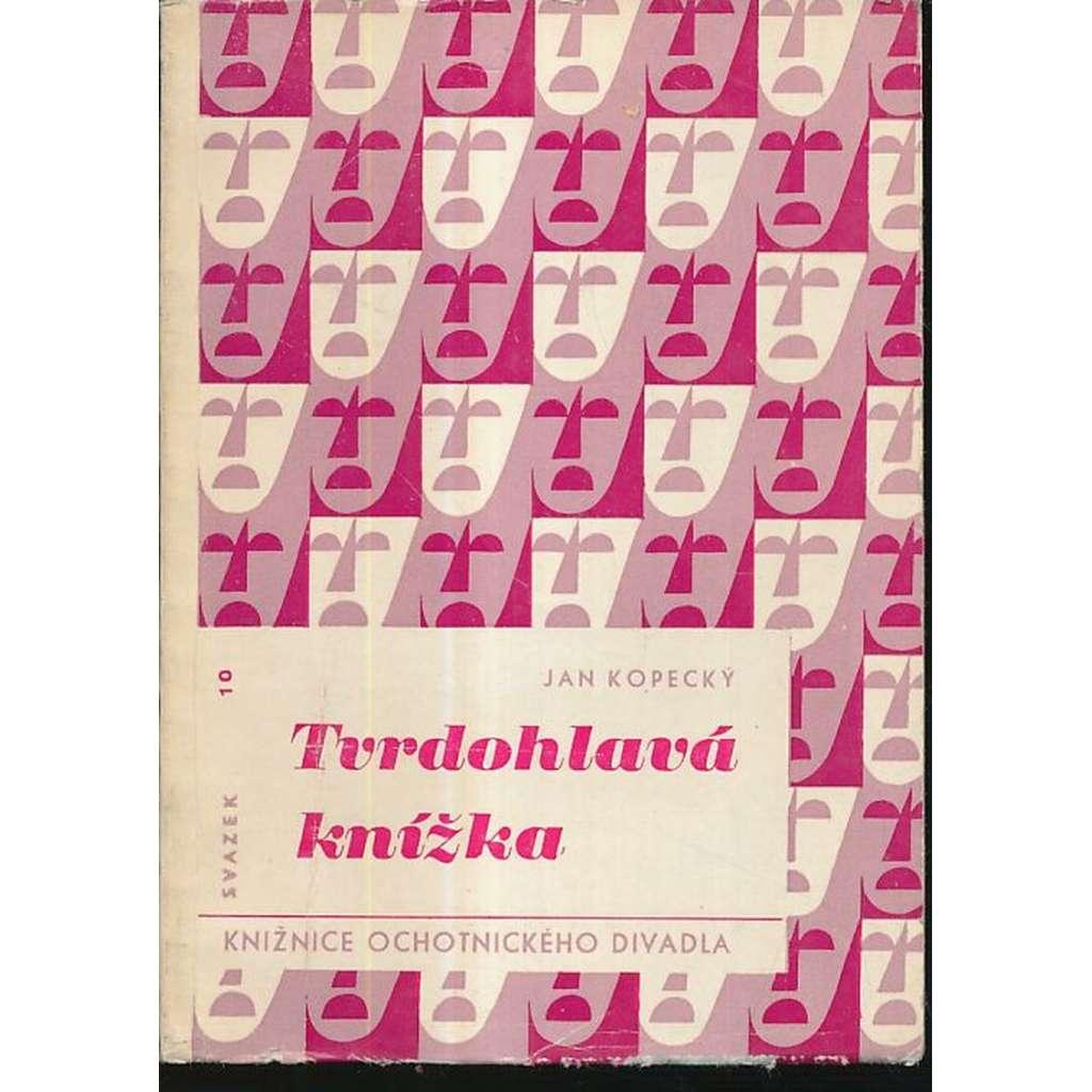 Tvrdohlavá knížka :  O české divadelní klasice