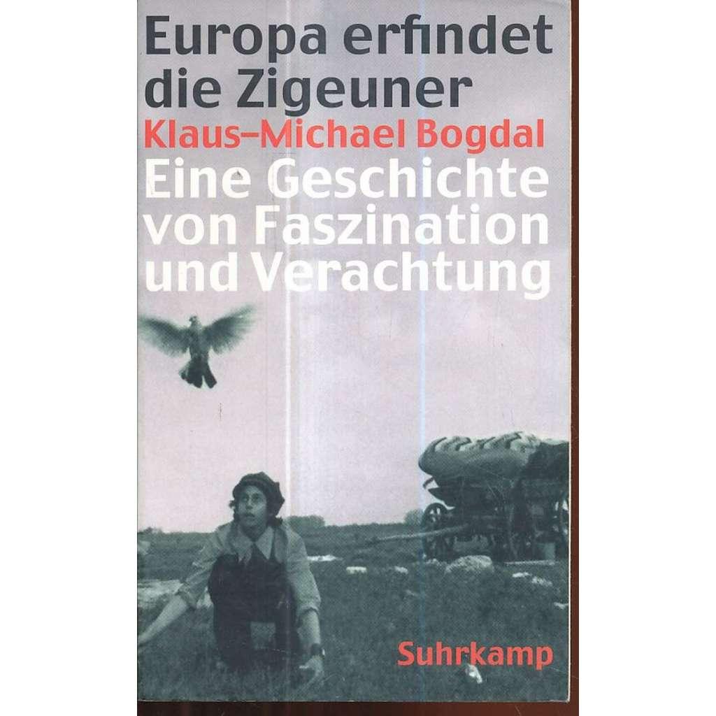 Europa erfindet die Zigeuner: Eine Geschichte von Faszination und Verachtung