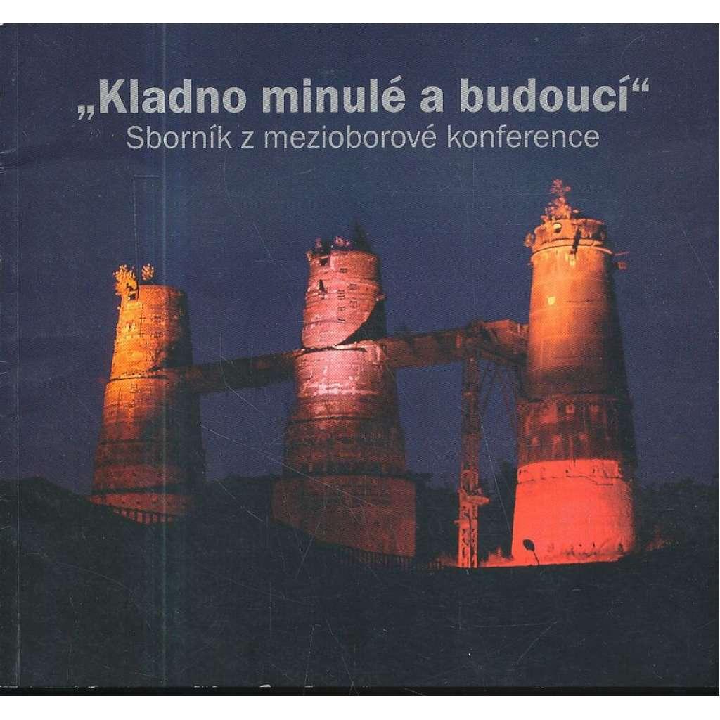 """""""Kladno minulé a budoucí"""" Sborník z mezioborové konference"""
