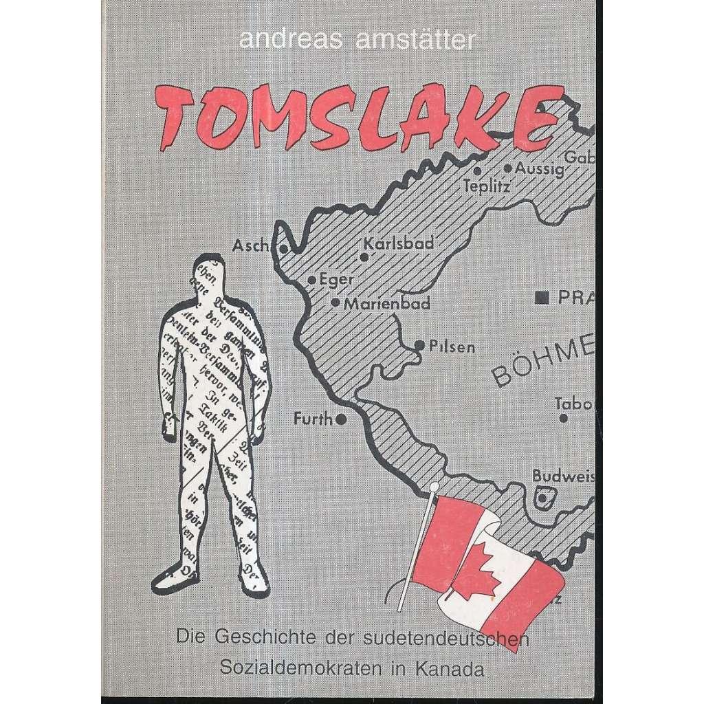 Tomslake. Die Geschichte der sudetendeutschen Sozialdemokraten in Kanada