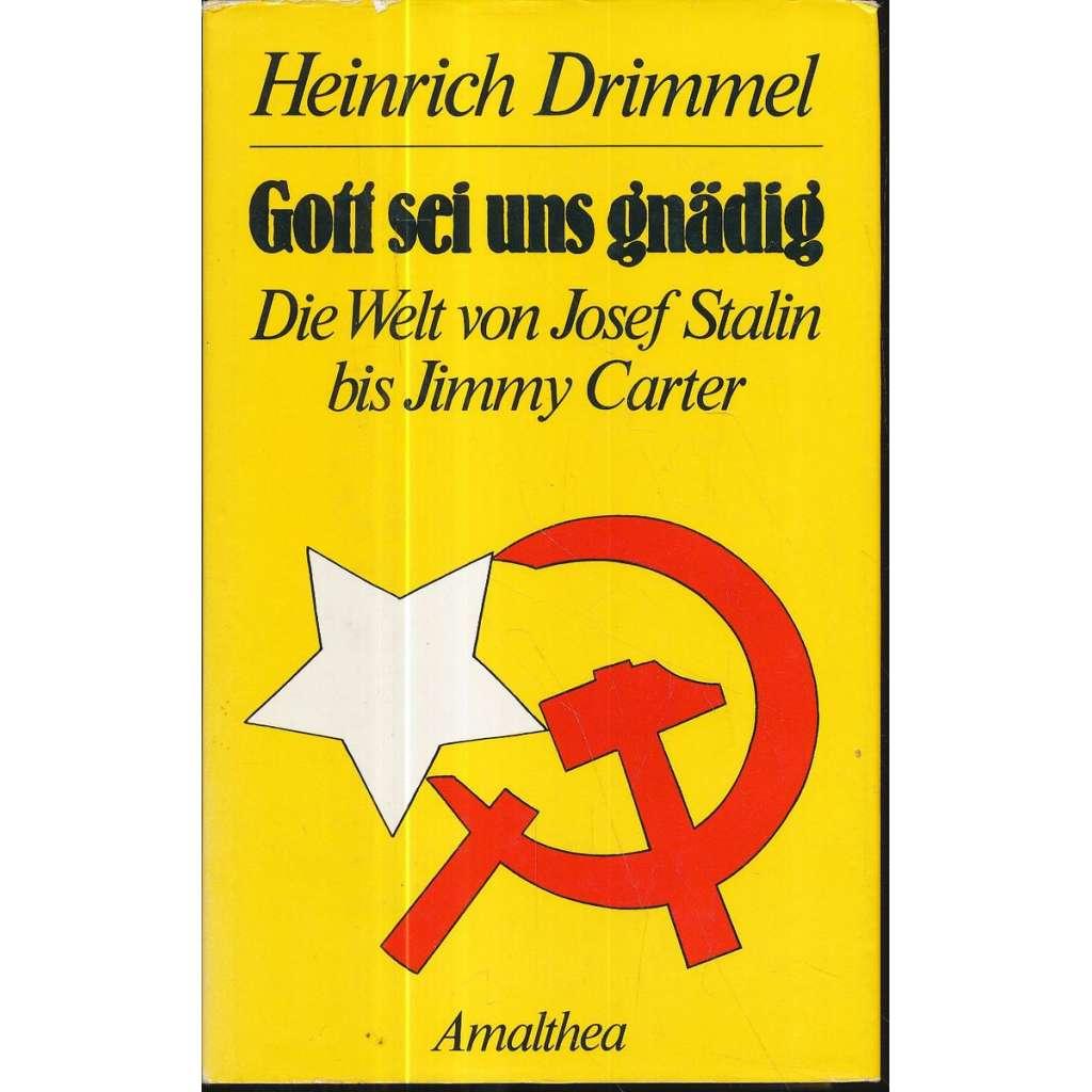 Gott sei uns gnäddig: Die Welt von Josef Stalin bis Jimmy Carter