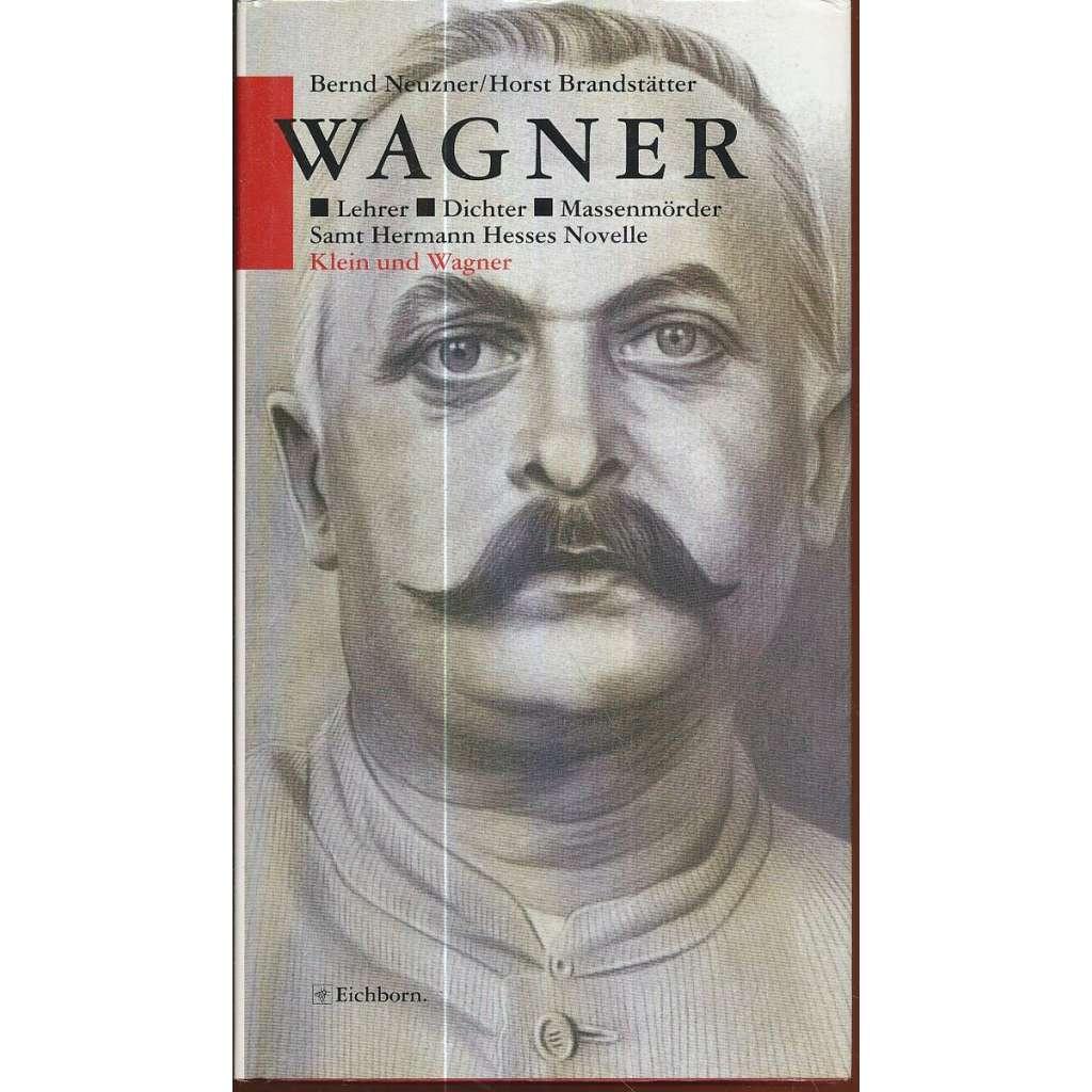 Wagner - Lehrer. Dichter. Massenmörder
