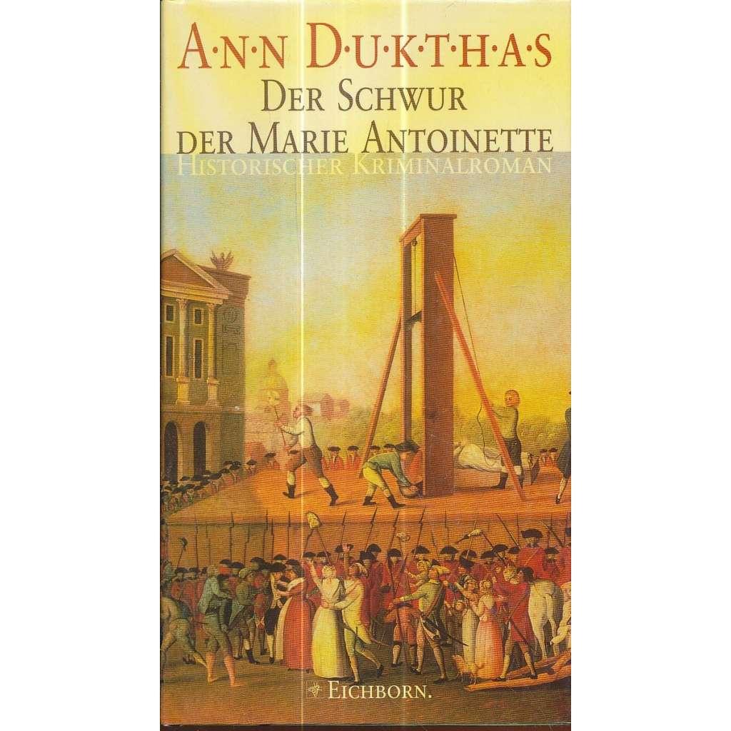 Der Schwur der Marie Antoinette: Historischer Kriminalroman