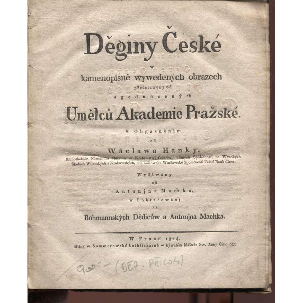 Děginy České w kamenopisně wywedených obrazech ...(1824, pouze text - bez příloh - ty chybí) Dějiny české v kamenopisně vyvedených obrazech..