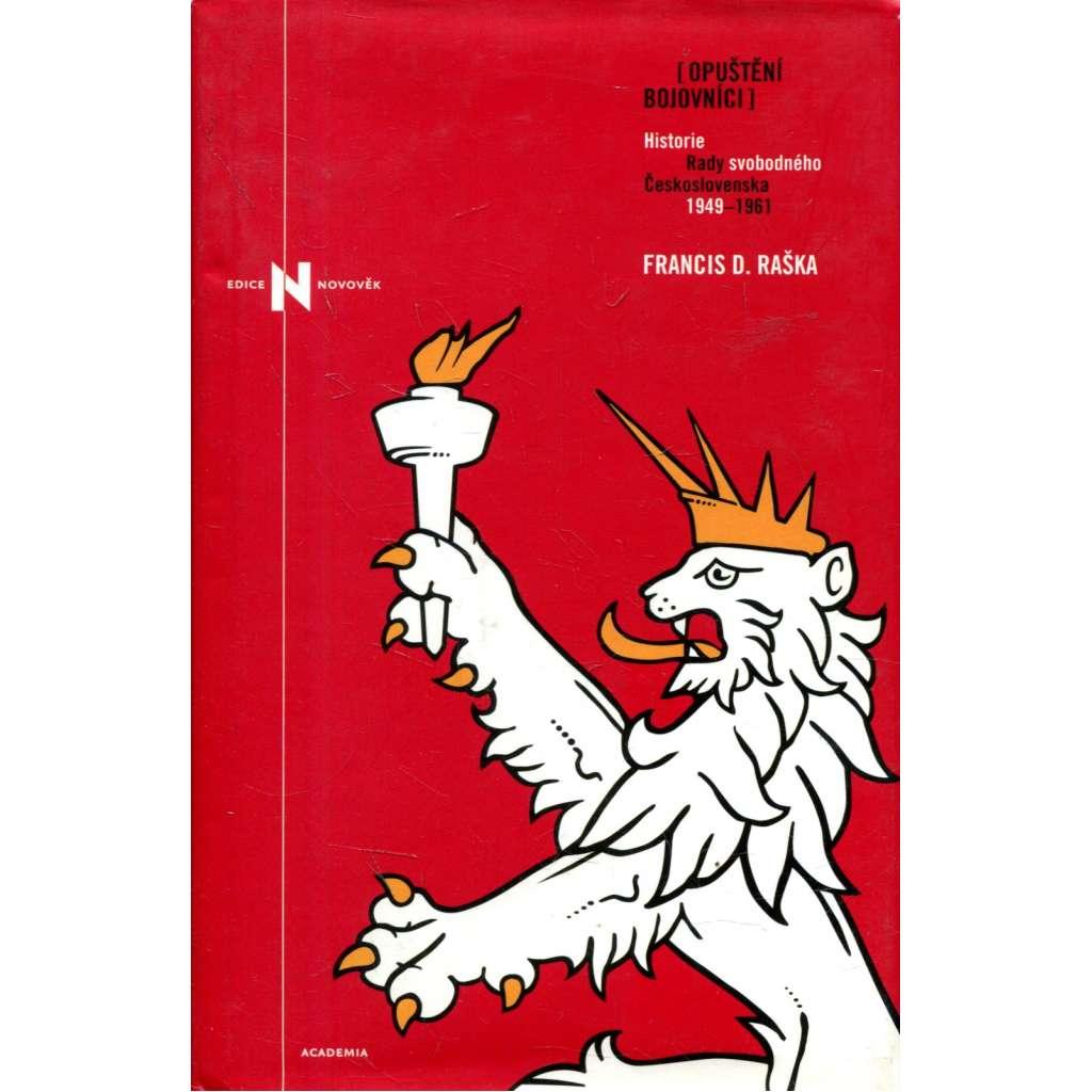 Opuštění bojovníci: Historie Rady svobodného Československa 1949-1961