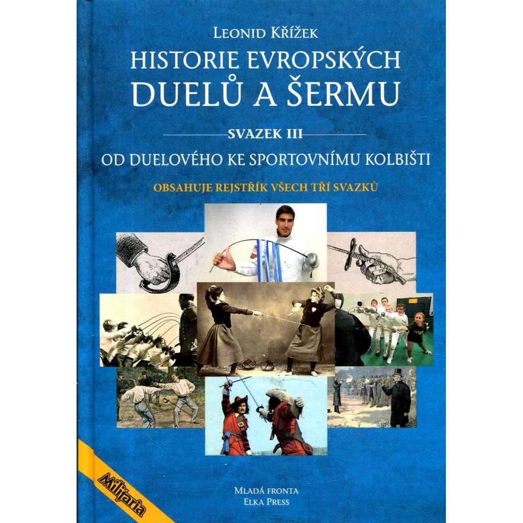 Historie evropských duelů a šermu, sv. III. * Od duelového ke sportovnímu kolbišti
