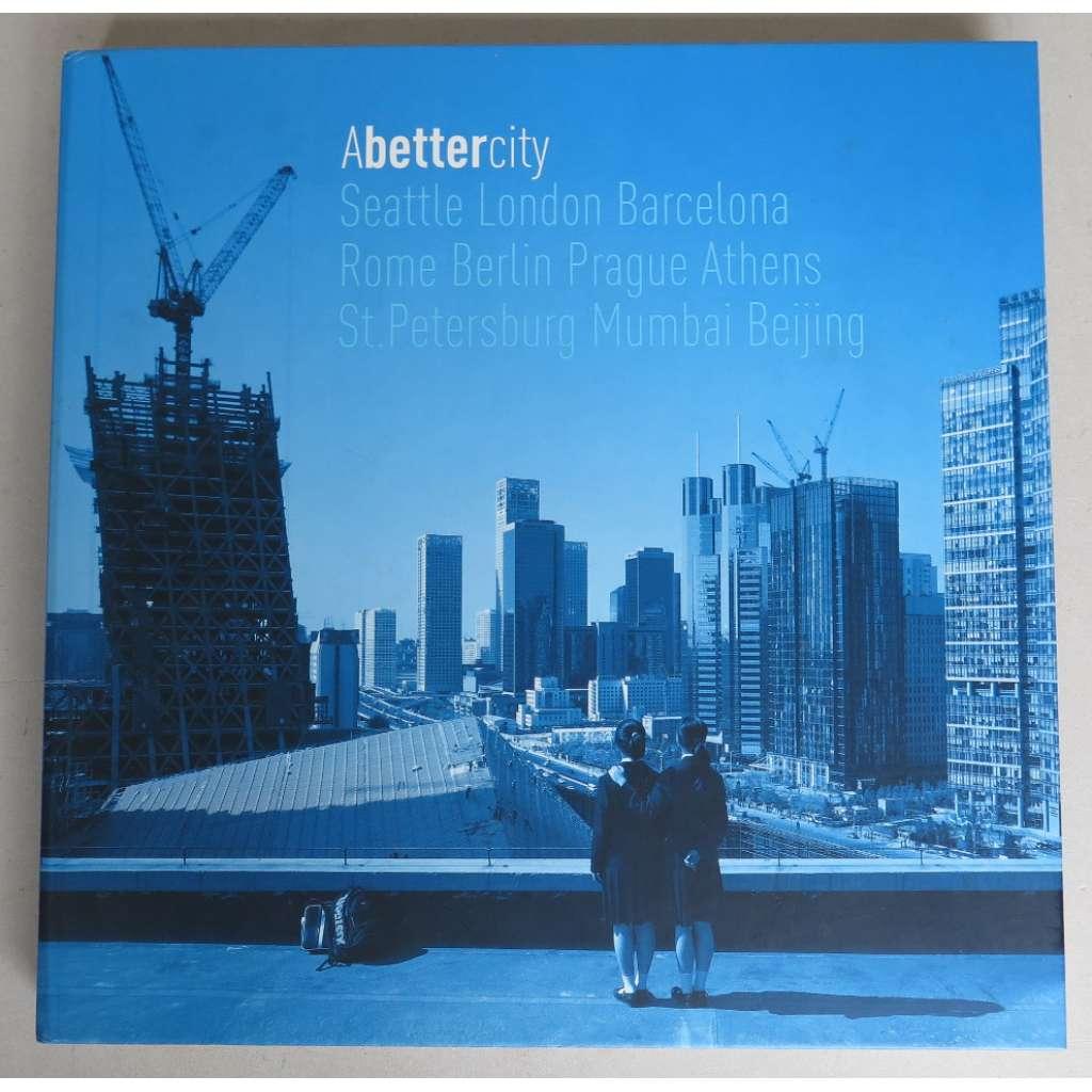 A better city: Seattle, London, Barcelona, Rome, Berlin, Prague, Arhens, St. Petersburg, Mumbai, Beijing