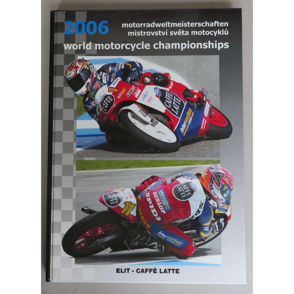 World Motorcycle Championships 2006 = Motorradweltmeisterschaften 2006 = Mistrovství světa motocyklů 2006
