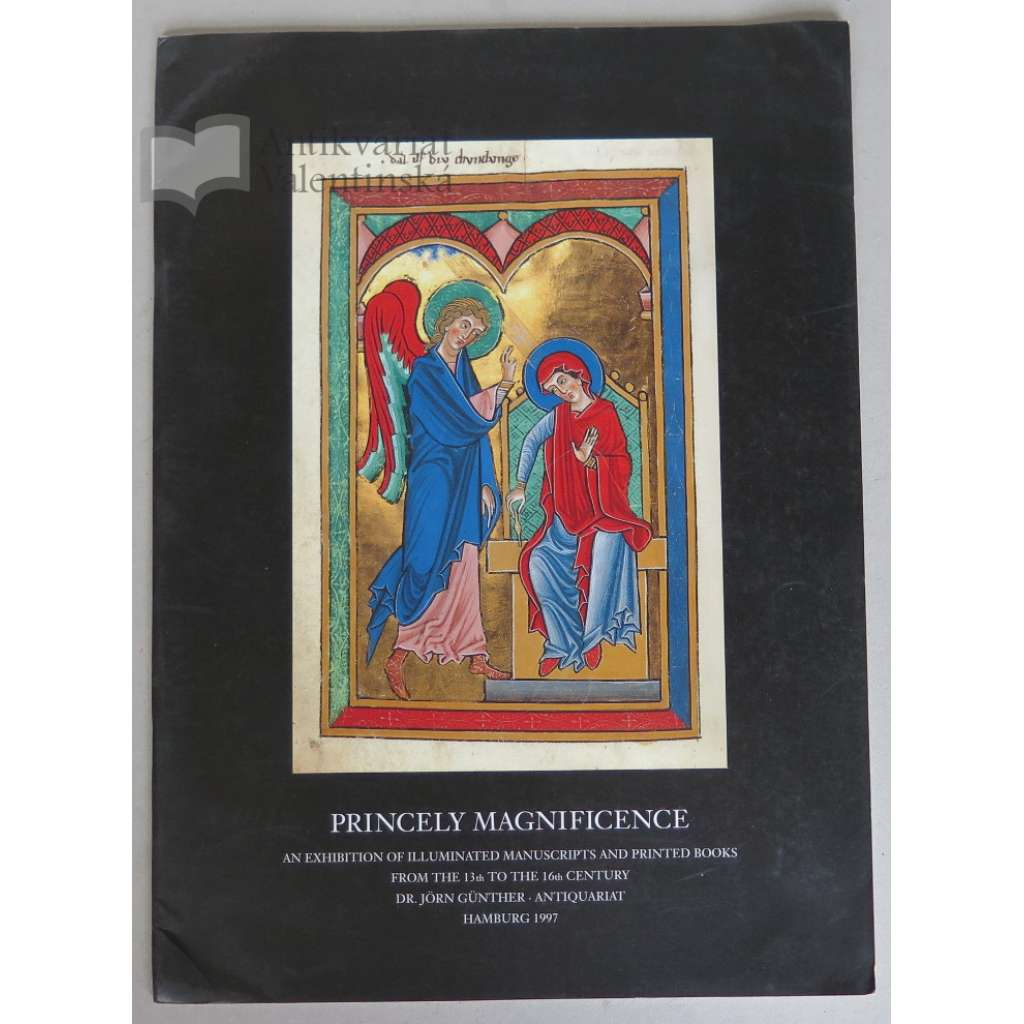 Princely Magnificence. An Exhibition of Illuminated Manuscripts and Printed Books from the 13th to the 16th century, presented by Dr. Jörn Günther