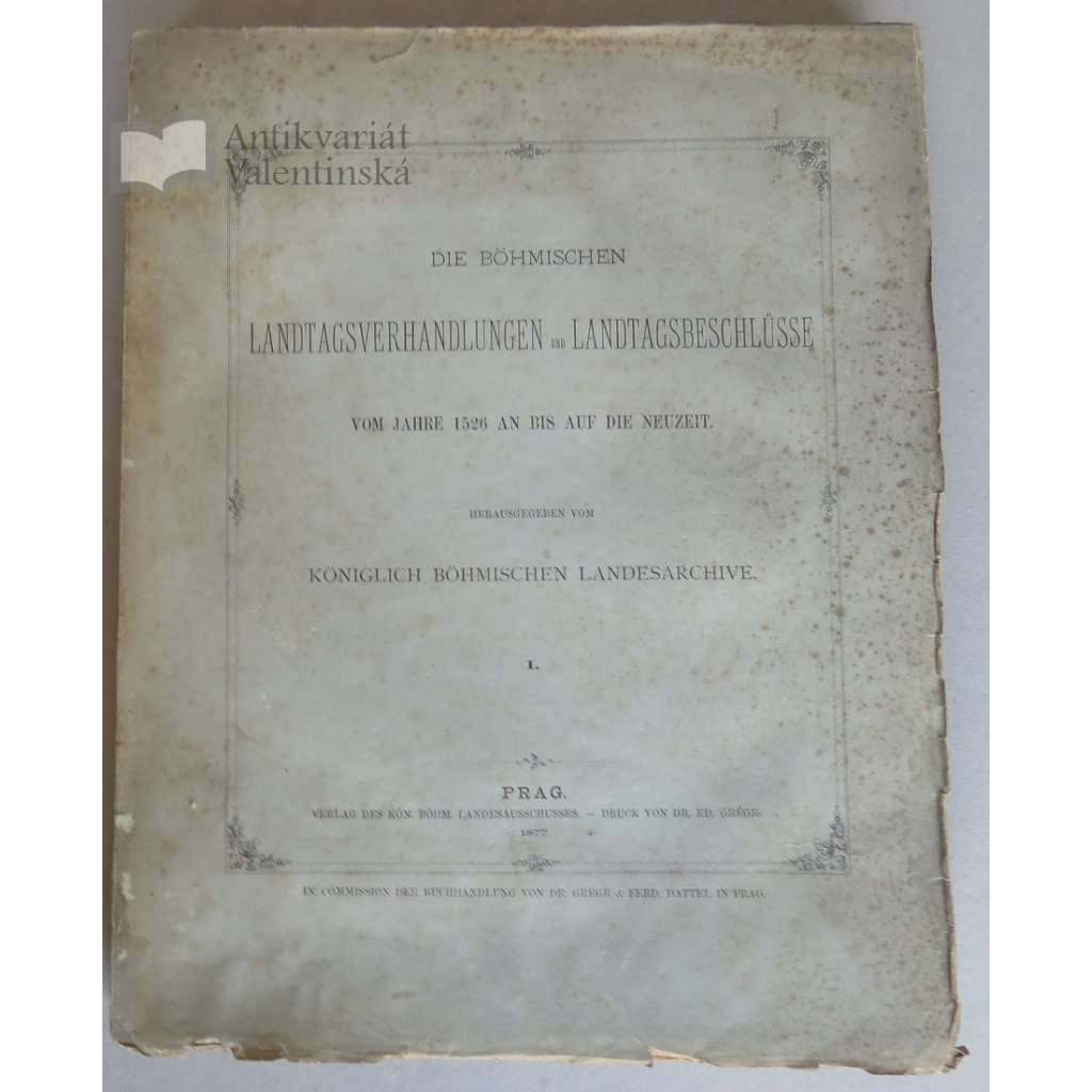 Die Böhmischen Landtagsverhandlungen und Landtagsbeschlüsse vom Jahre 1526 an bis auf die Neuzeit I. Band (Sněmy české, 1. sv.)