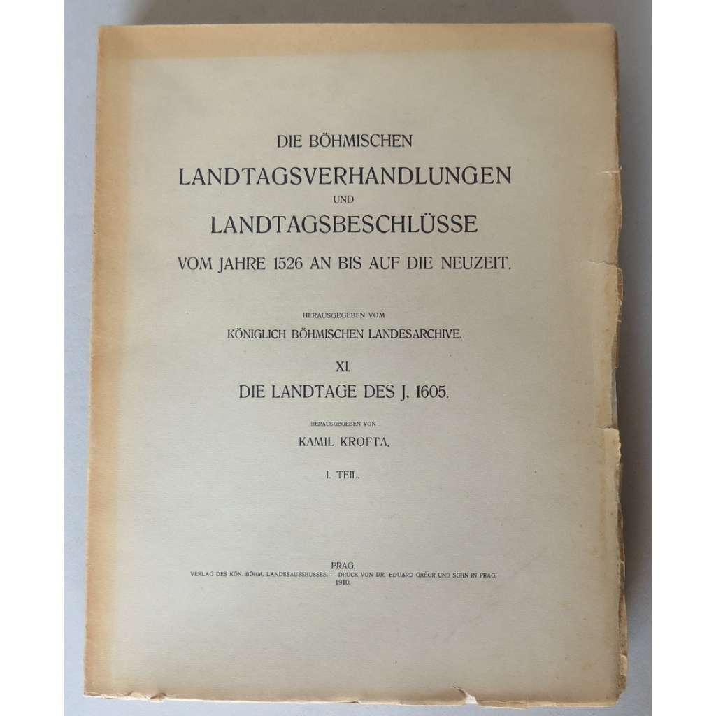 Die Böhmishcen Landtagsverhandlungen und Landtagsbeschlüsse vom Jahre 1526 an bis auf die Neuzeit. Band XI: Die Landtage des J. 1605, 1. Teil (Sněmy české XI, 1. část)
