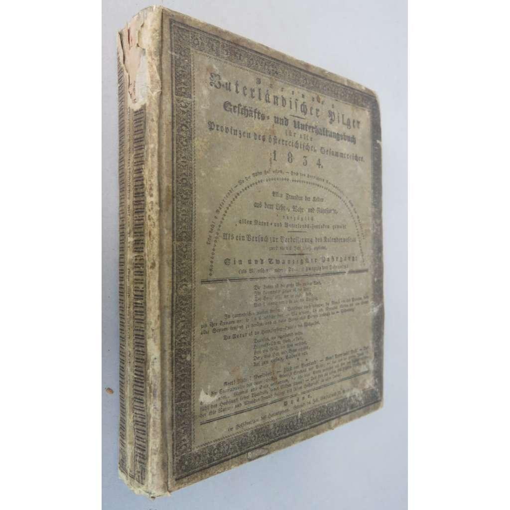 Jurendes Vaterländischer Pilger. Geschäfts- und Unterhaltungsbuch für alle Provinzen des österreichischen Gesammtreiches 1834, mit Beilage