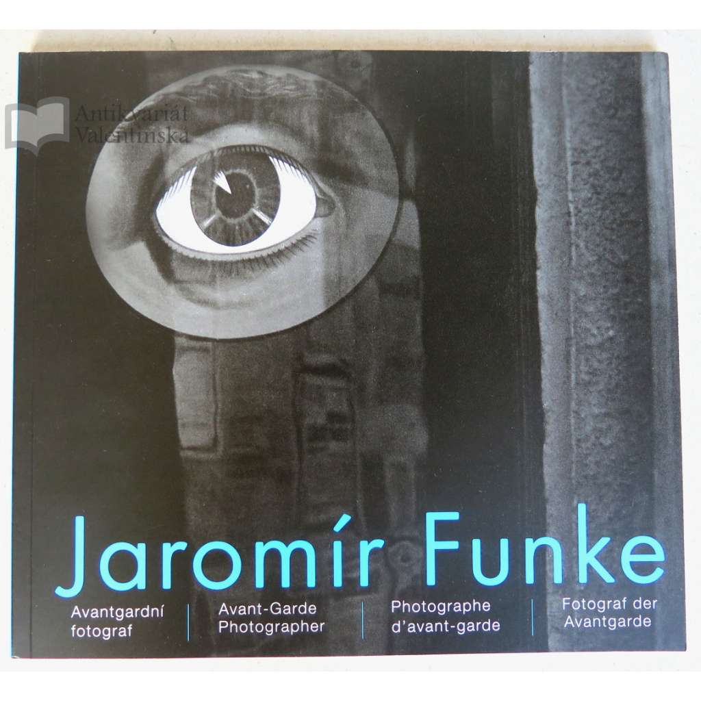 Jaromír Funke : Avantgardní fotograf / Avant-Garde Photographer / Photographe d'avant-garde / Fotograf der Avantgarde
