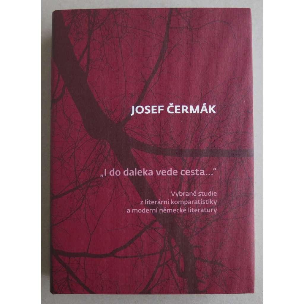 """"""" I do daleka vede cesta..."""" Vybrané studie z literární komparatistiky a moderní německé literatury"""