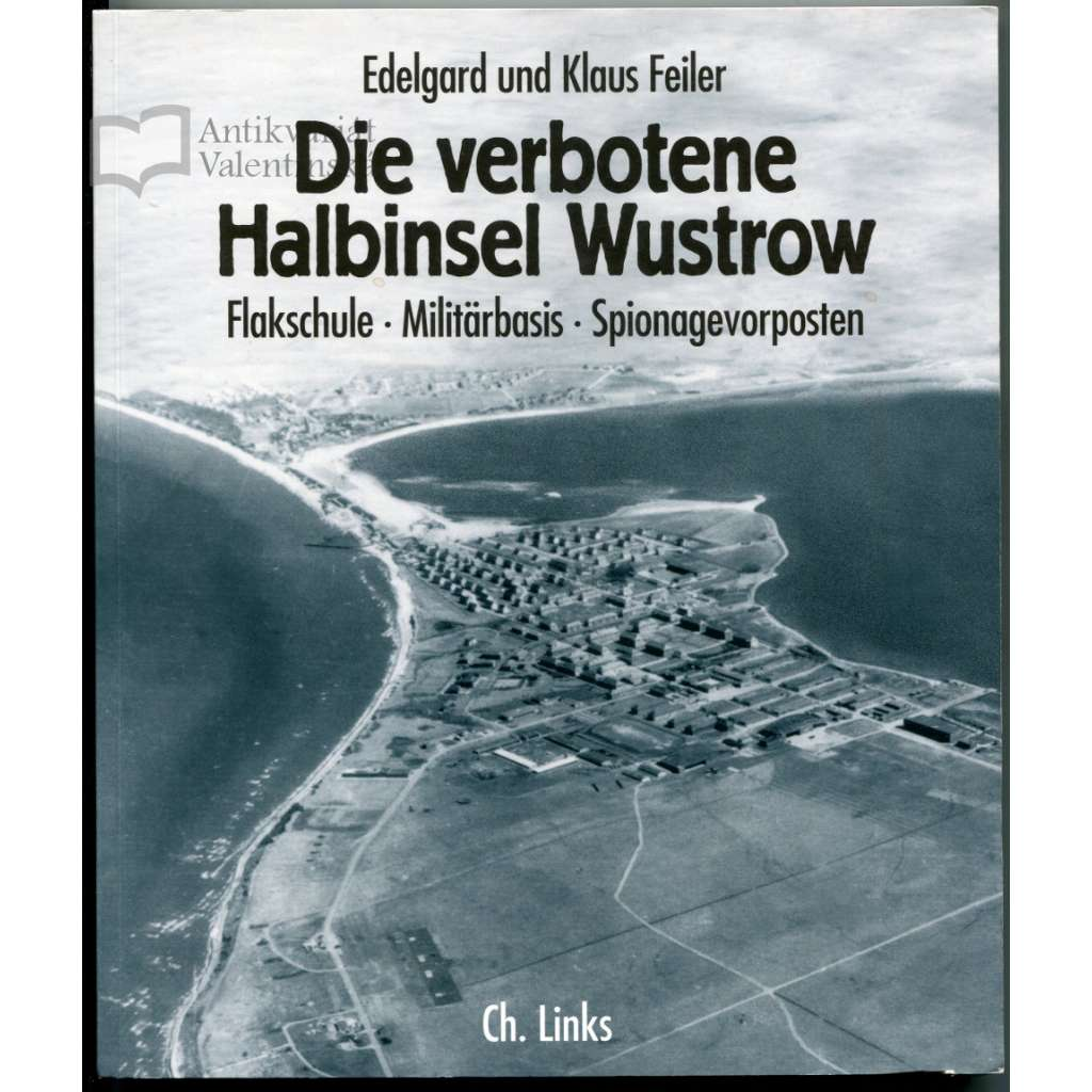 Die verbotene Halbinsel Wustrow. Flakschule - Militärbasis - Spionagevorposten