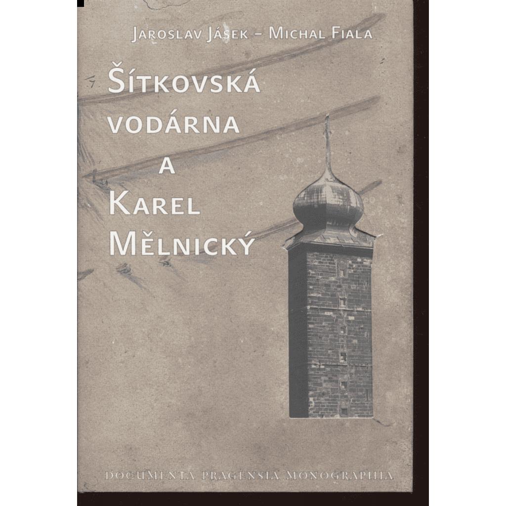 Šítkovská vodárna a Karel Mělnický (vodárenství v Praze - Documenta Pragensia. Monographia ; vol. 19) - ( edice stavebního deníku)