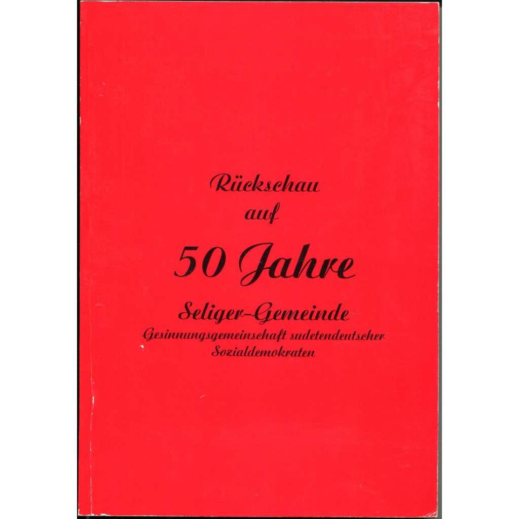 Rückschau auf 50 Jahre Seliger-Gemeinde Gesinnungsgemeinschaft sudetendeutscher Sozialdemokraten
