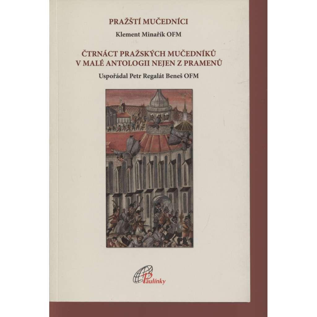 Pražští Mučedníci. Čtrnáct pražských mučedníků v malé antologii nejen z pramenů