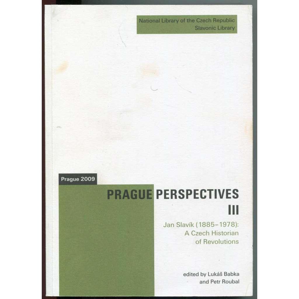 Prague Perspectives (III): Jan Slavík (1885-1978): A Czech Historian of Revolutions [= Publikace Slovanské knihovny, 66]