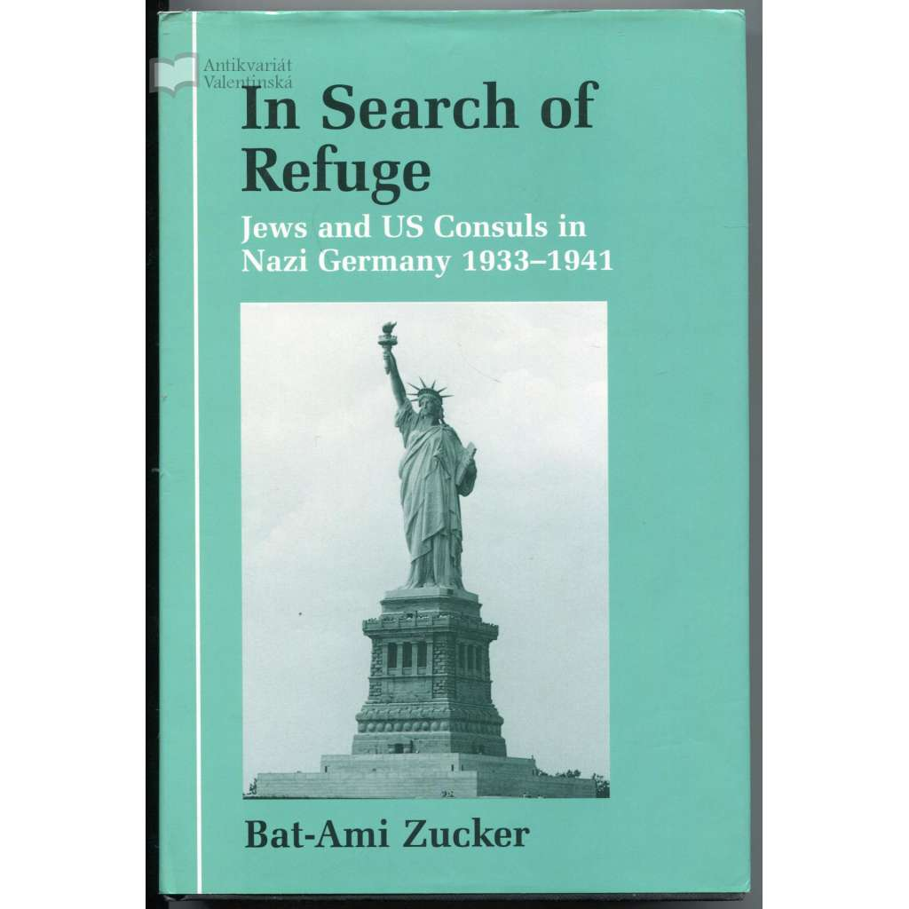 In Search of Refuge: Jews and US Consuls in Nazi Germany 1933-1941 [= Parkes-Wiener Series on Jewish Studies]