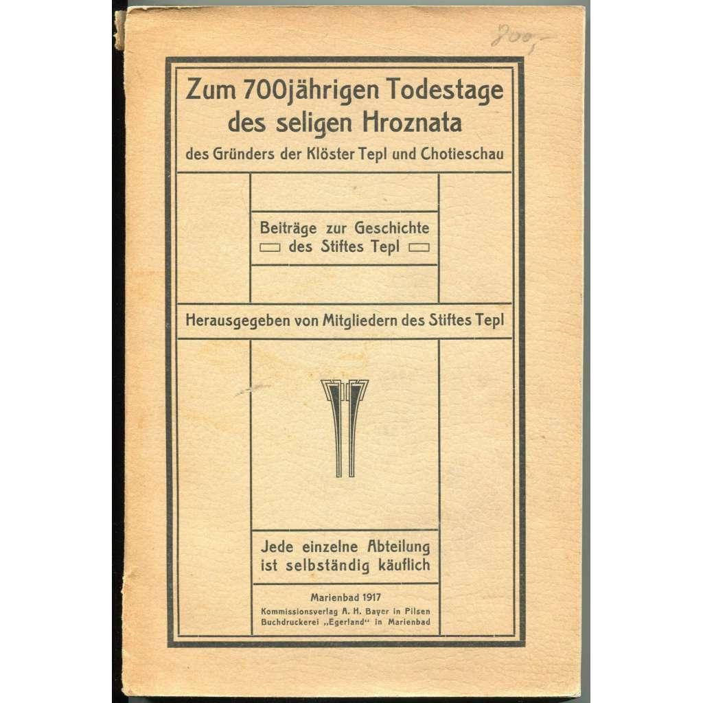 Zum 700jährigen Todestage des seligen Hroznata des Gründers der Klöster Tepl und Chotieschau. Beiträge zur Geschichte des Stiftes Tepl