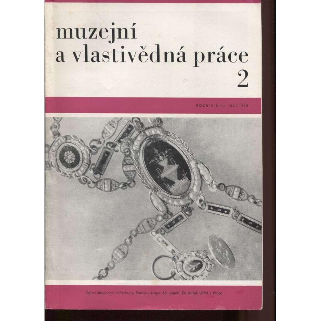Muzejní a vlastivědná práce, roč. XIII., č.2/1975