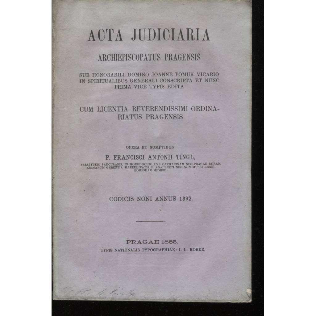 Acta Judiciaria. Archiepiscopatus Pragensis. Cum Licentia Reverendissimi Ordinariatus Pragensis (1865)