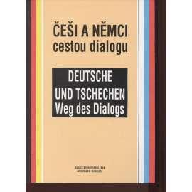 Češi a Němci cestou dialogu / Deutsche und Tschechen Weg des Dialogs