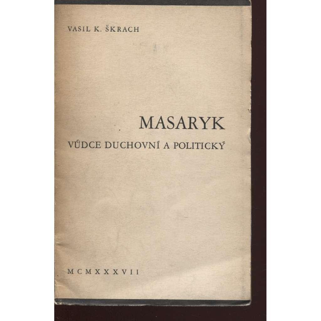 Masaryk - vůdce duchovní a politický (podpis Vasil K. Škrach)