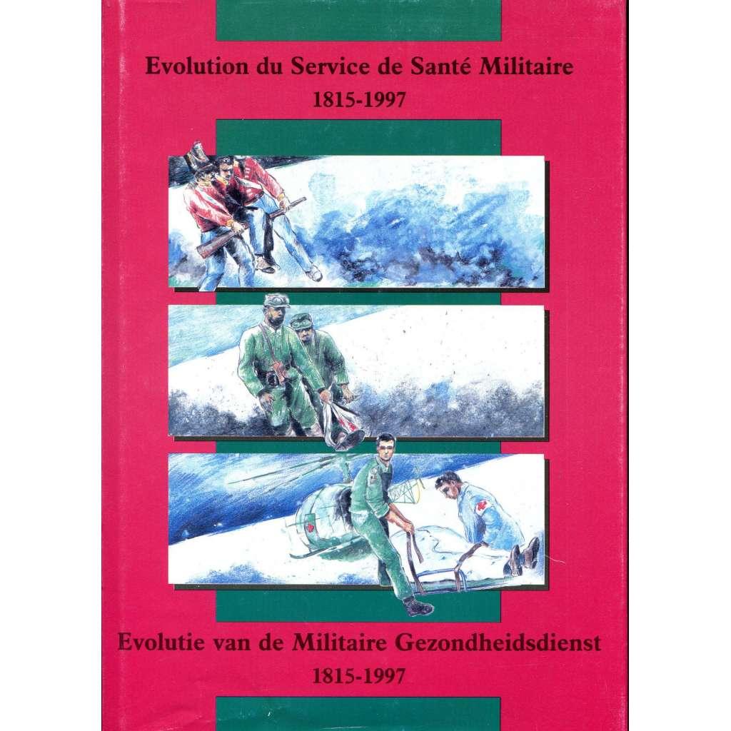 Evolution du Service de Santé Militaire 1815-1997 = Evolutie van de Militaire Gezonheidsdienst 1815-1997 [vojenská medicína; vojenské lékařství; zdravotnictví]