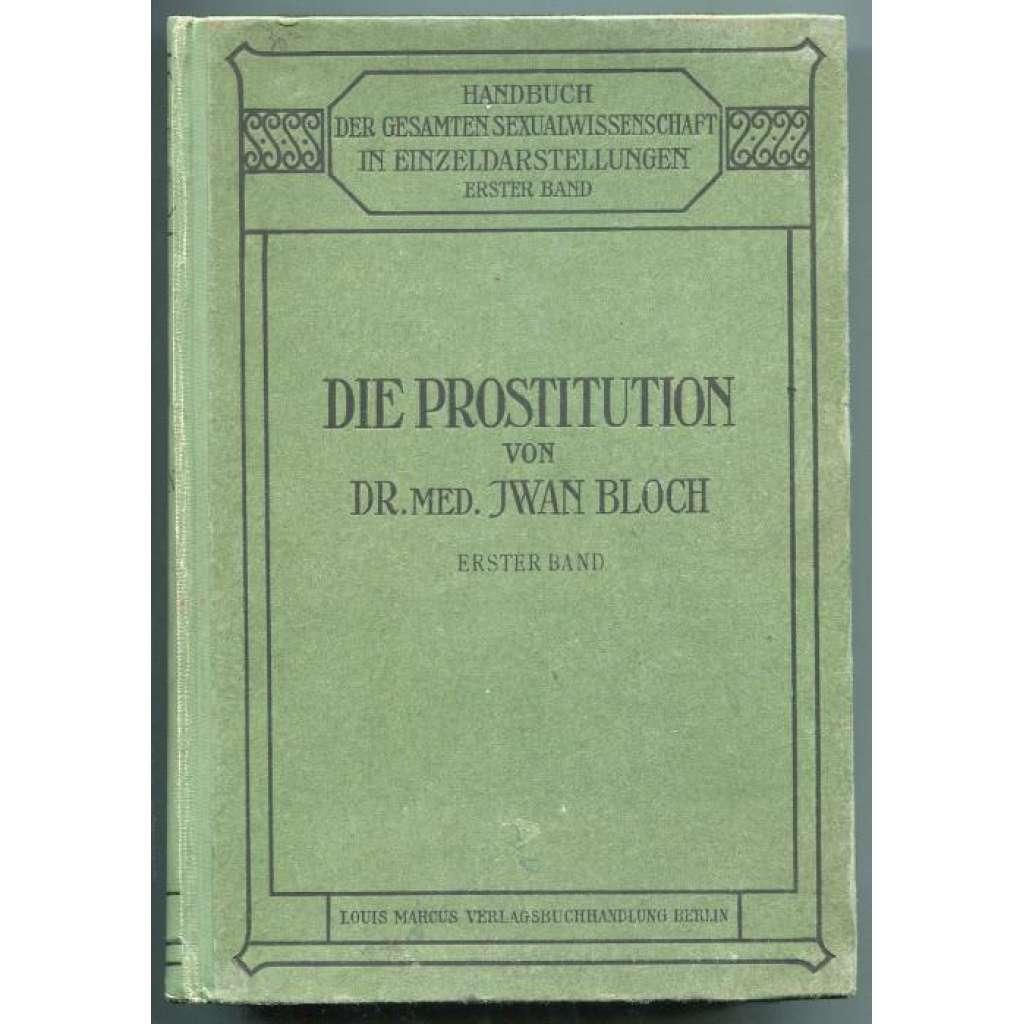 Die Prostitution. Erster Band [prostituce; historie; dějiny; sexuologie; věda; medicína; lékařství]