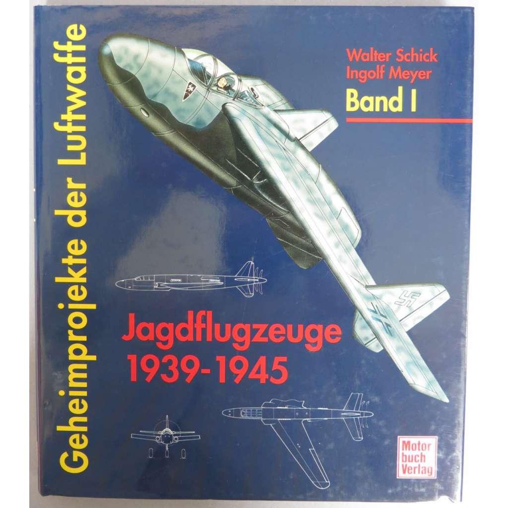 Geheimprojekte der Luftwaffe. Band I: Jagdflugzeuge 1939-1945