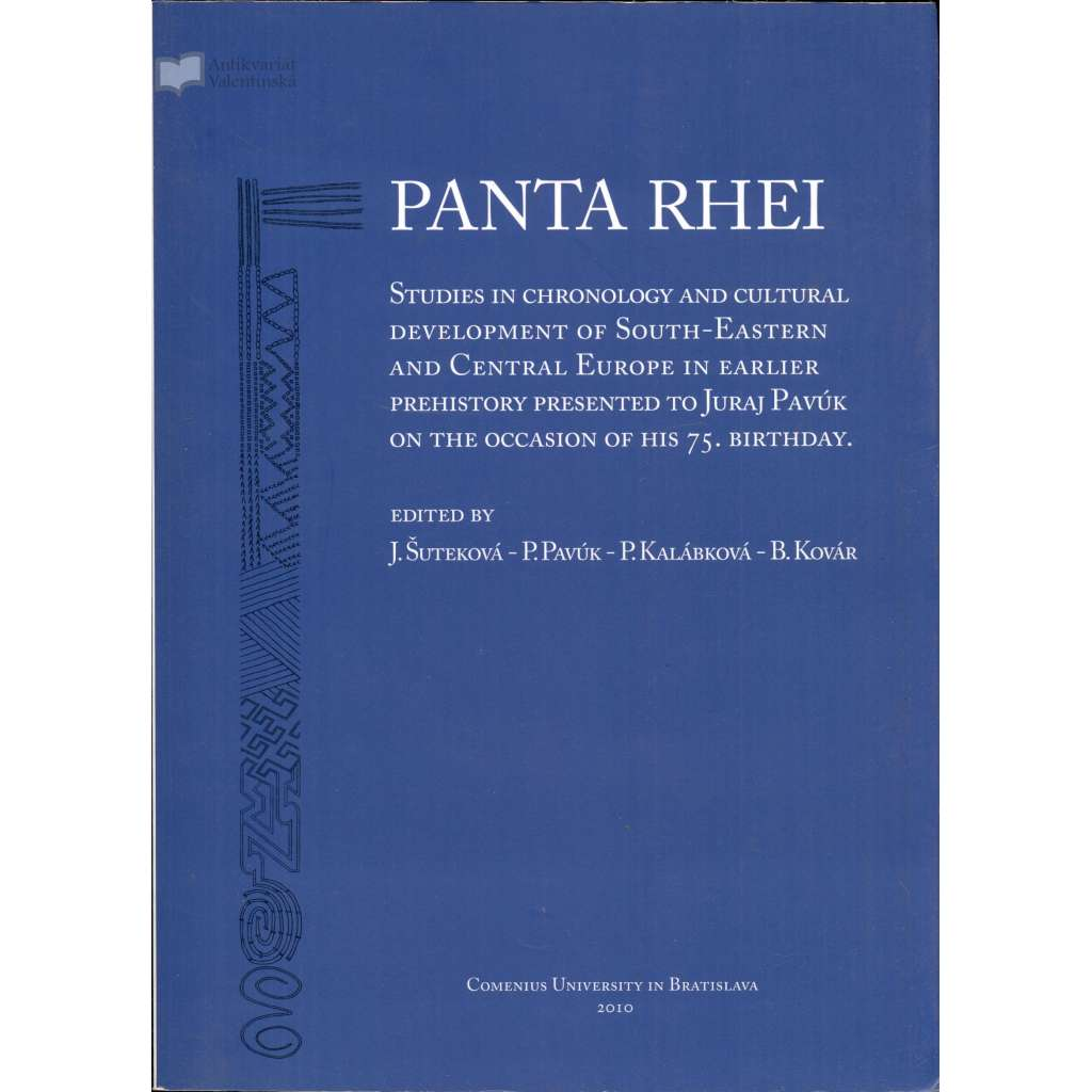 Panta rhei: Studies in chronology and cultural development of South-Eastern and Central Europe to Juraj Pavúk on the occassion of his 75th birthday [= Studia Archaeologica et Mediaevalia, Tomus XI]