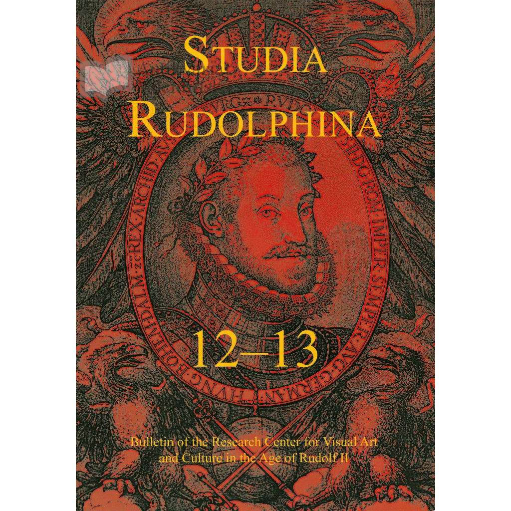 Studia Rudolphina: Bulletin of the Research Centre for Visual Art and Culture in the Age of Rudolph II, No. 12-13