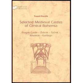 Selected Medieval Castles of Central Bohemia: Prague Castle, Žebrák, Točník, Křivoklát, Karlštejn