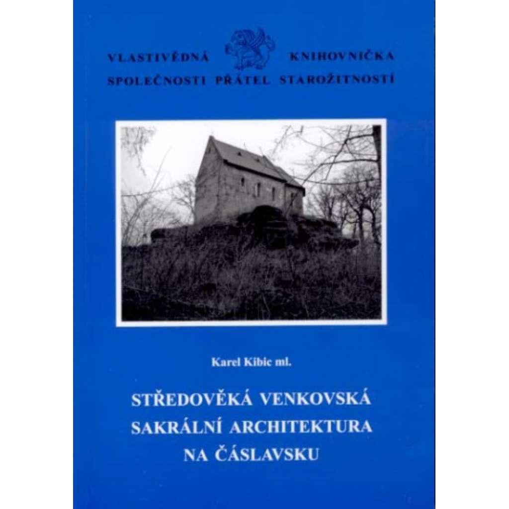 Středověká venkovská sakrální architektura na Čáslavsku [= Vlastivědná knihovnička Společnosti přátel starožitností, svazek 17]
