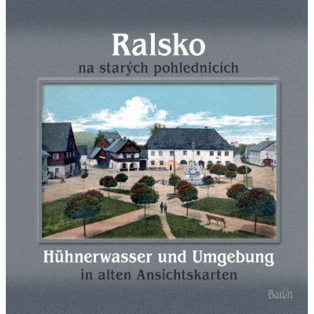 Ralsko na starých pohlednicích = Hühnerwasser und Umgebung in alten Ansichtskarten