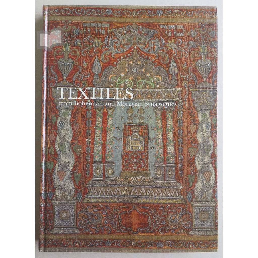 Textiles from Bohemian and Moravian Synagogues from the Collections of the Jewish Museum in Prague