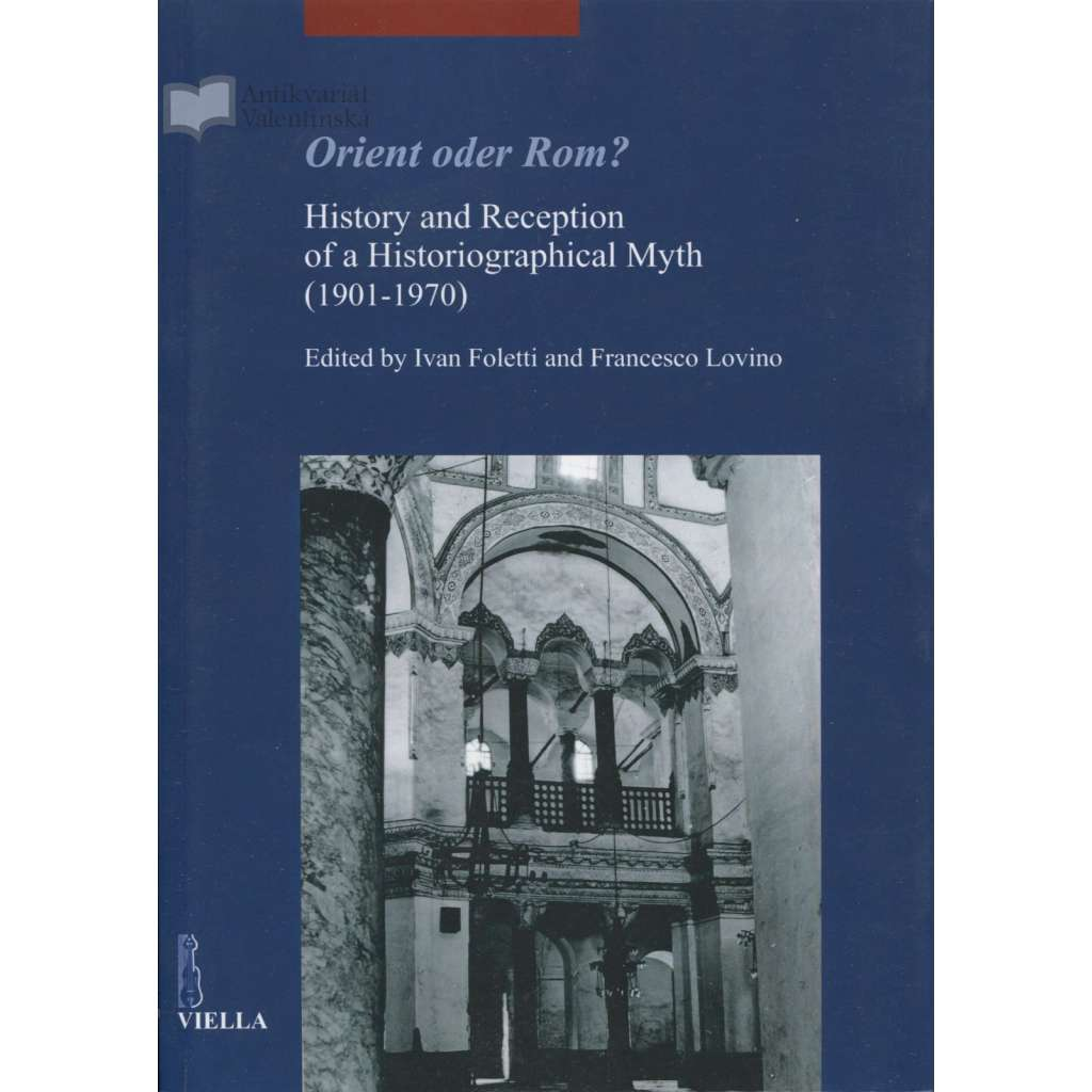 Orient oder Rom? History and Reception of a Historiographical Myth (1901-1970) [= Studia Artium Mediaevalium Brunensia; 7]
