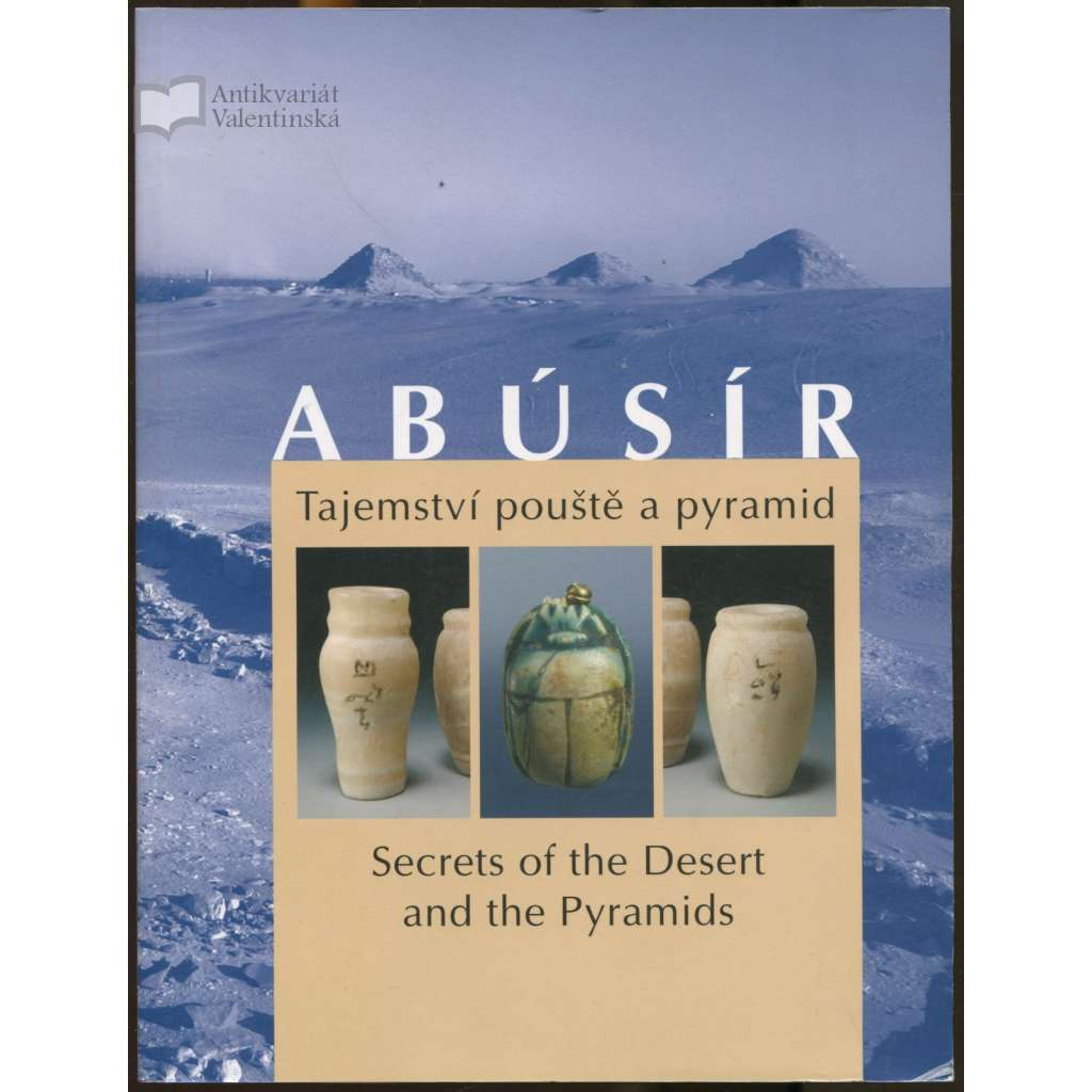 Abusír. Tajemství pouště a pyramid = Abusir: Secrets of the Desert and the Pyramids